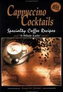 Cappuccino Cocktails: Specialty Coffee Recipes and 'A-Whole-Latte' more!