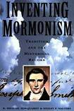 Inventing Mormonism: Tradition and the Historical Record