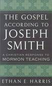 The Gospel According to Joseph Smith : A Christian Response to Mormon Teaching
