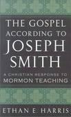 The Gospel According to Joseph Smith : A Christian Response to Mormon Teaching