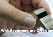 Why Whistleblowers are Often Ignored (Even in Christian Organizations)