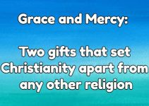 Grace and Mercy: Two gifts that set Christianity apart from any other religion
