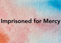 Imprisoned for Mercy