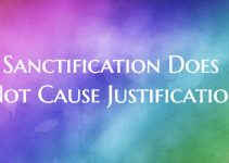 Sanctification Does Not Cause Justification